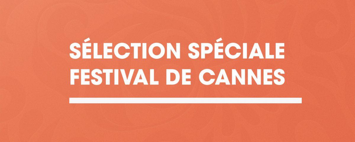 Sélection spéciale Festival de Cannes - Copie
